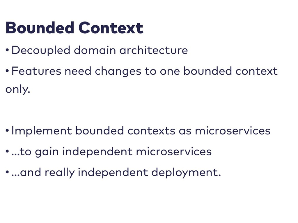 Bounded Context • Decoupled domain architecture...