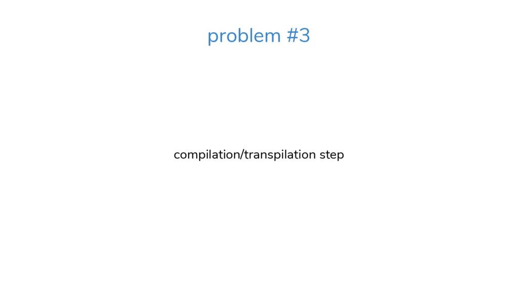 compilation/transpilation step problem #3