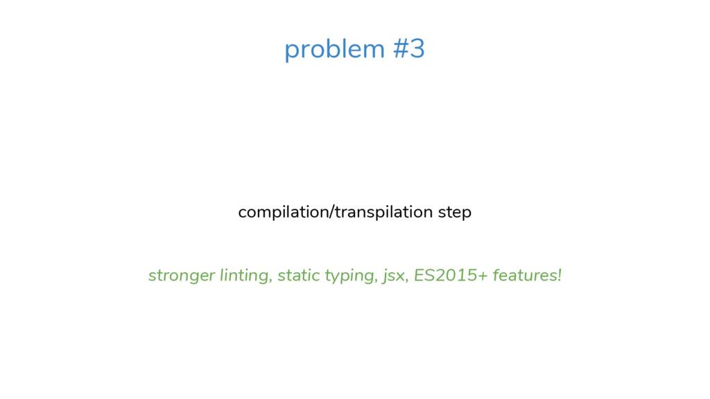 compilation/transpilation step stronger linting...