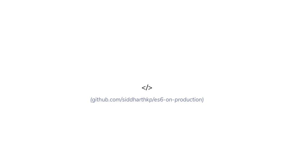</> (github.com/siddharthkp/es6-on-production)