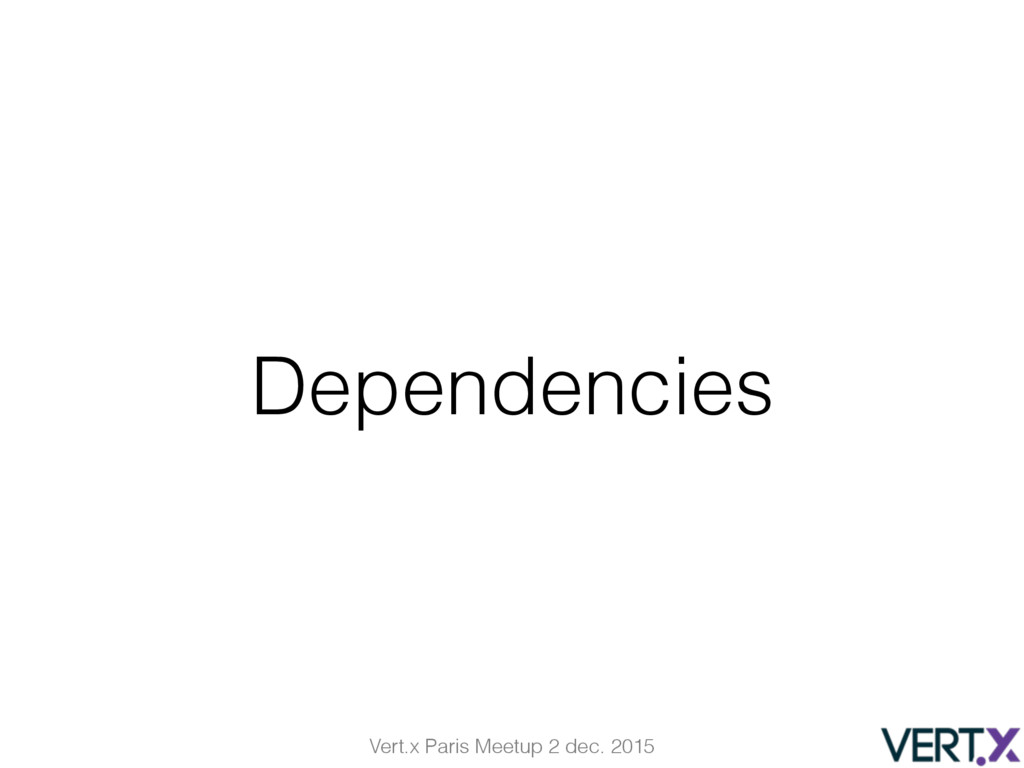 Vert.x Paris Meetup 2 dec. 2015 Dependencies
