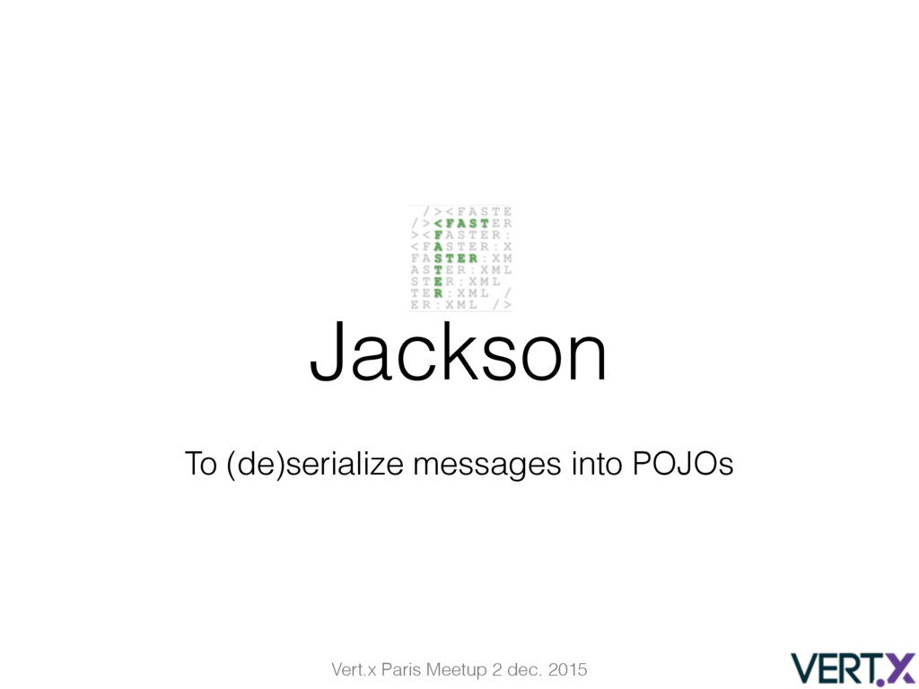 Vert.x Paris Meetup 2 dec. 2015 Jackson To (de)...