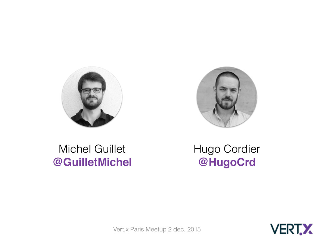 Vert.x Paris Meetup 2 dec. 2015 Michel Guillet ...