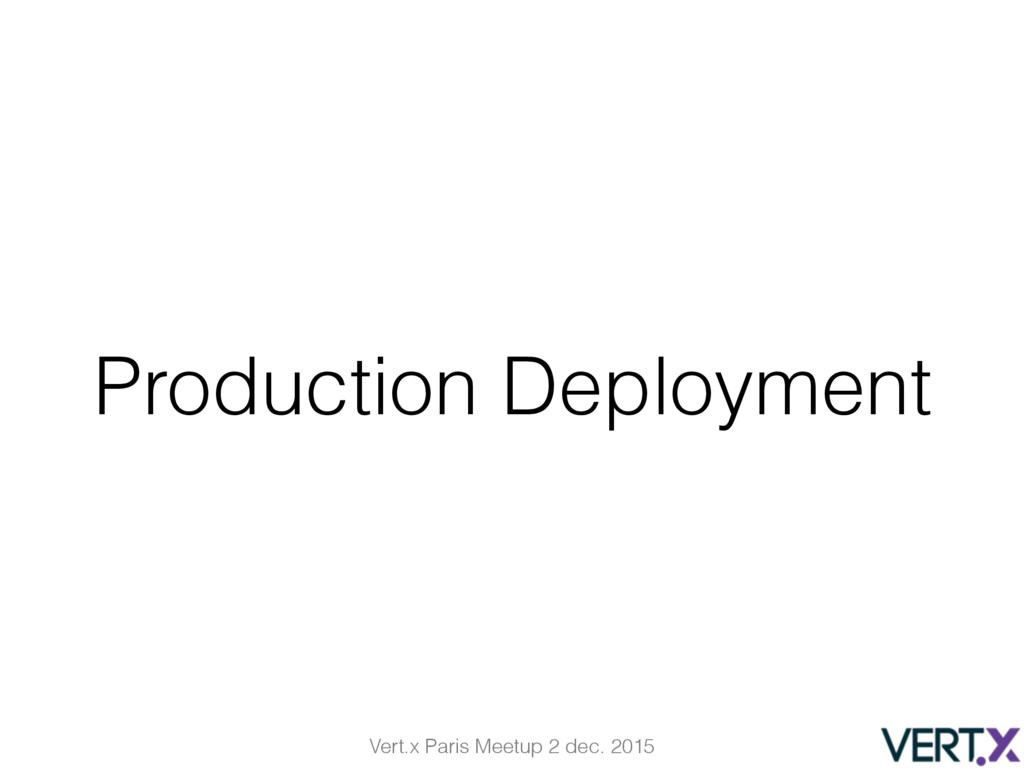 Vert.x Paris Meetup 2 dec. 2015 Production Depl...