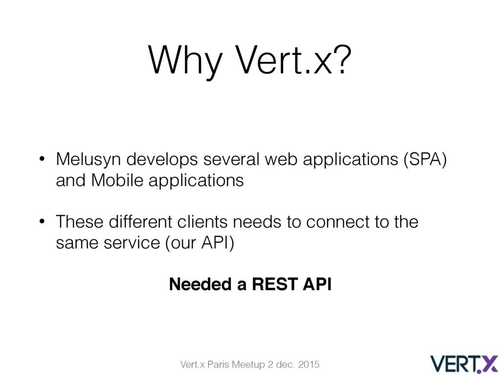 Vert.x Paris Meetup 2 dec. 2015 Why Vert.x? • M...