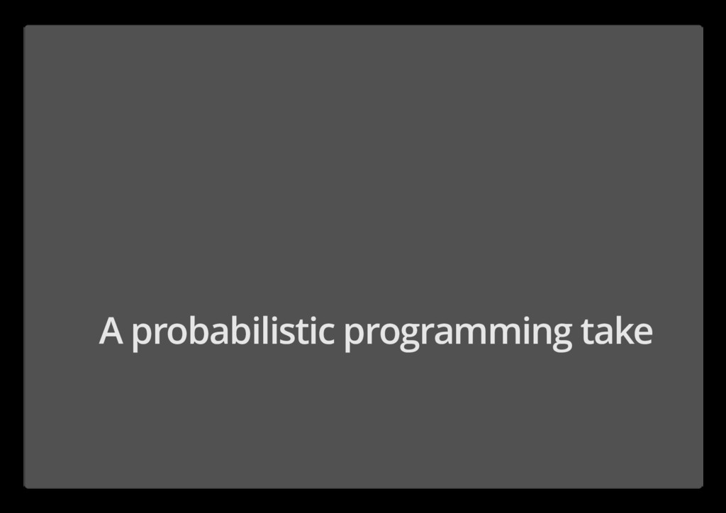 A probabilistic programming take