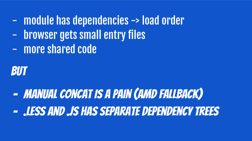 - module has dependencies -> load order - brows...