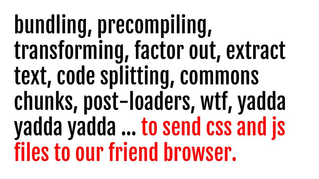 bundling, precompiling, transforming, factor ou...