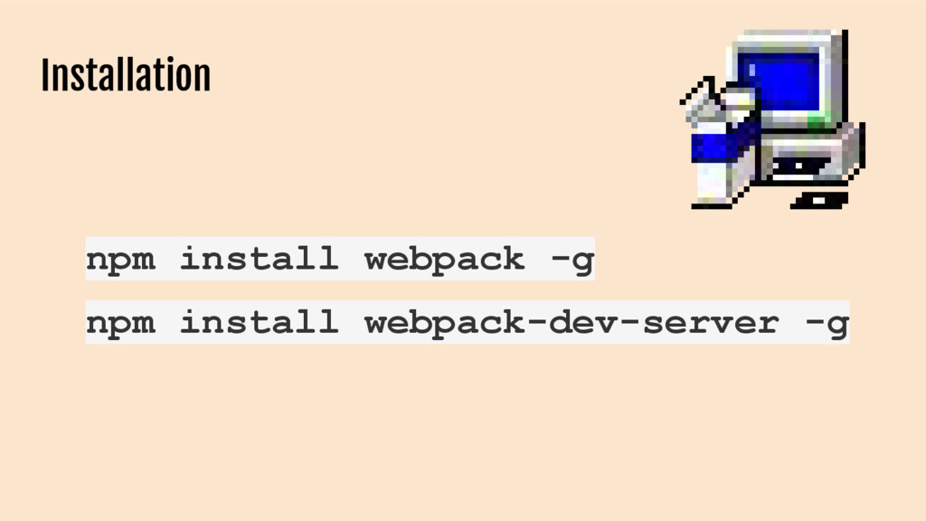 Installation npm install webpack -g npm install...