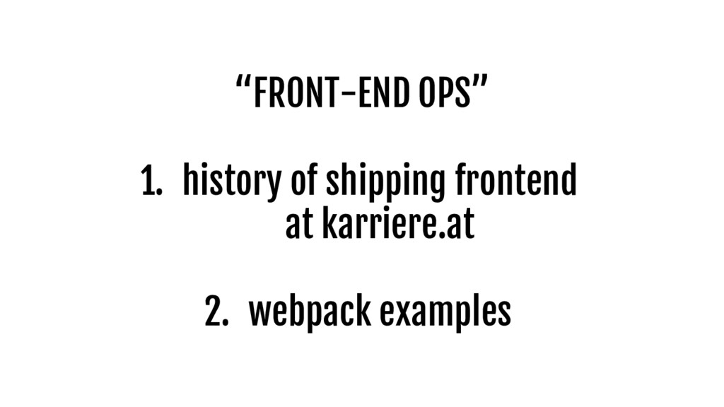 """FRONT-END OPS"" 1. history of shipping frontend..."