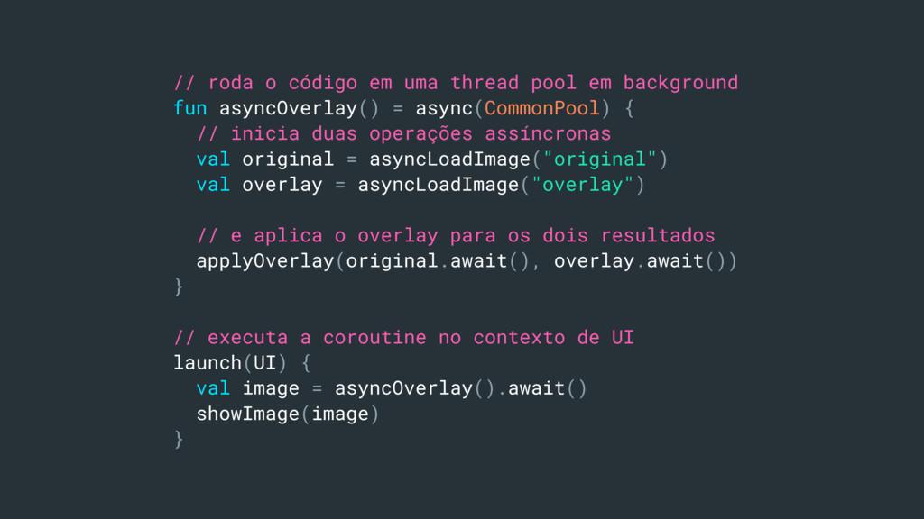 // roda o código em uma thread pool em backgrou...
