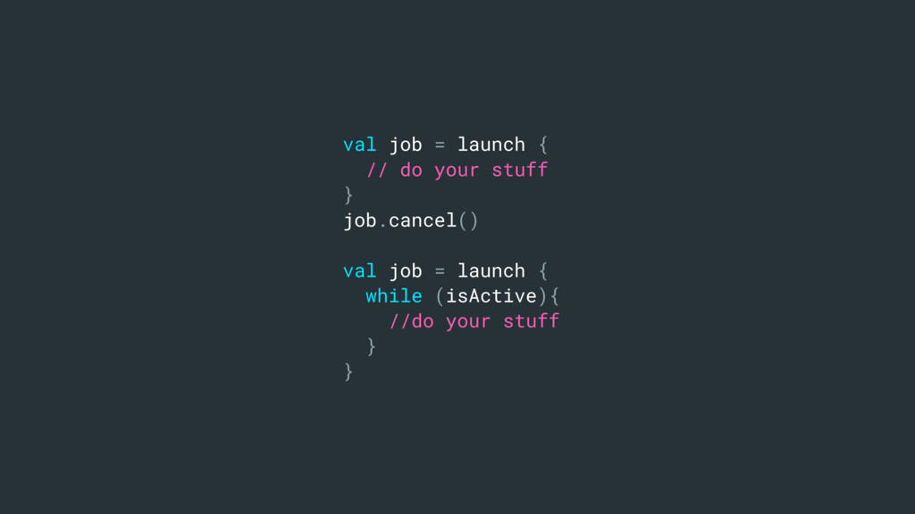 val job = launch { // do your stuff } job.cance...