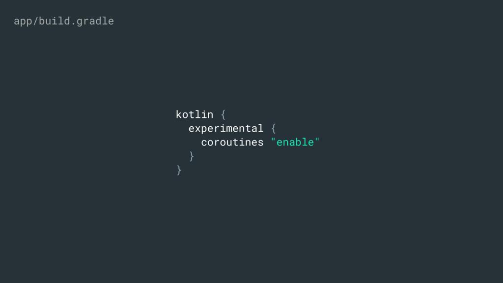 "kotlin { experimental { coroutines ""enable"" } }..."