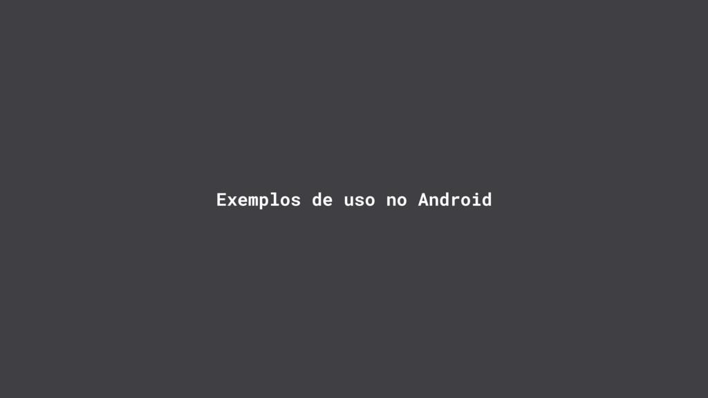 Exemplos de uso no Android