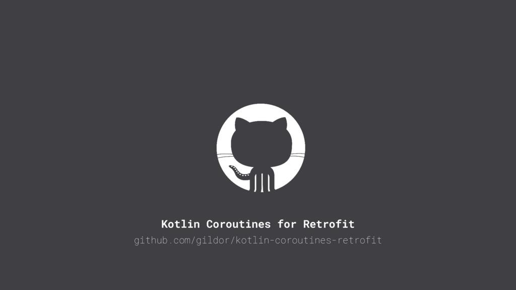 Kotlin Coroutines for Retrofit github.com/gildo...