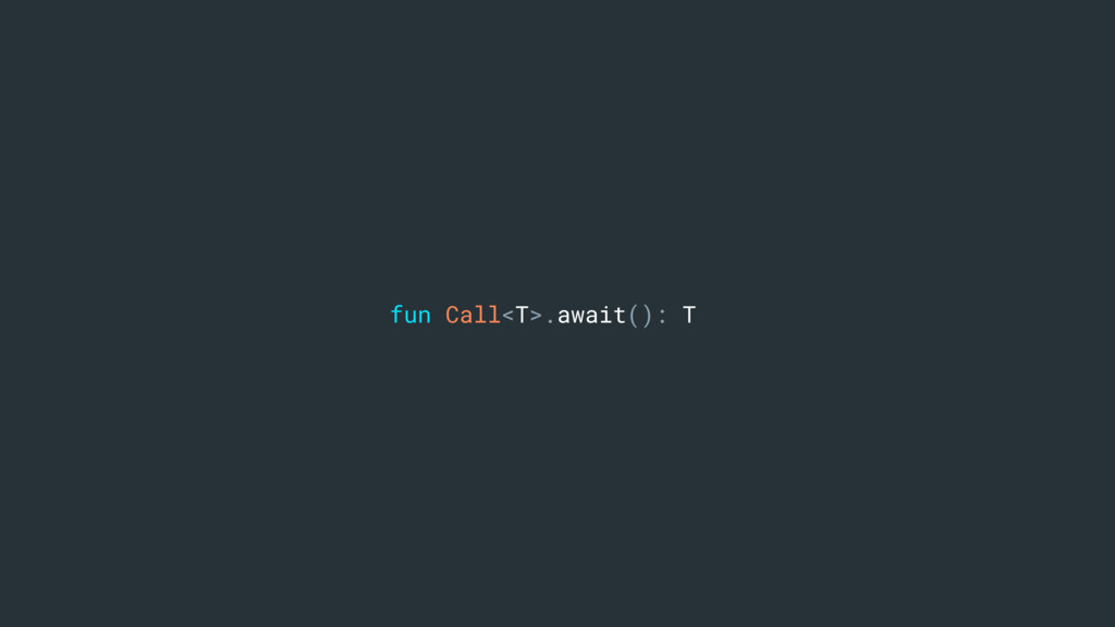 fun Call<T>.await(): T