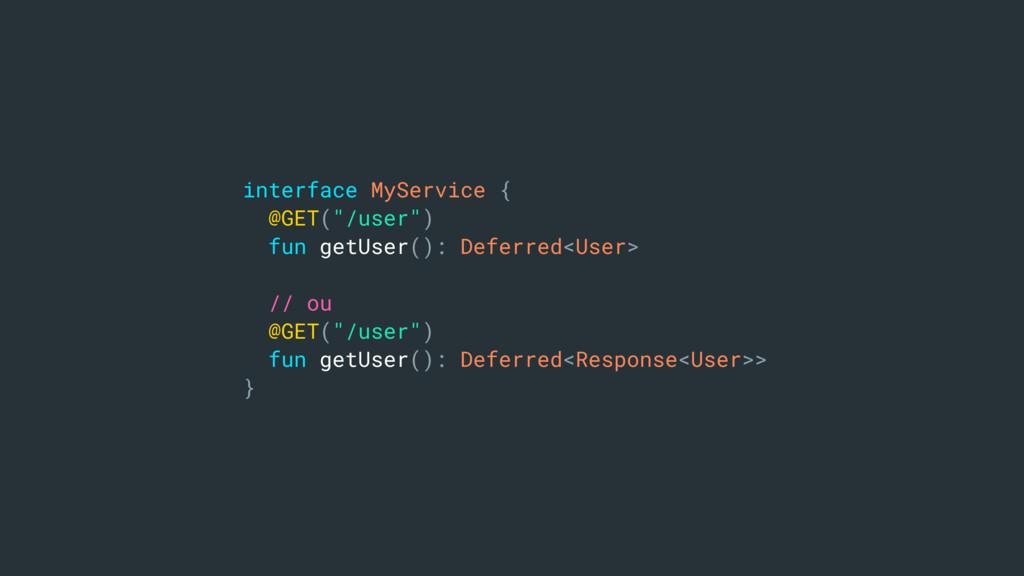"interface MyService { @GET(""/user"") fun getUser..."