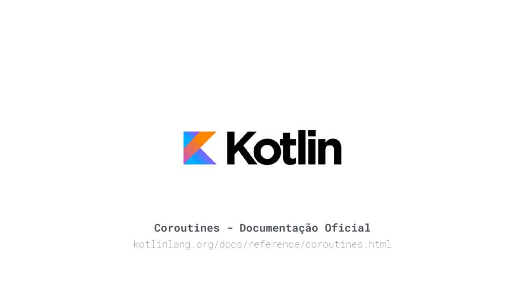 Coroutines - Documentação Oficial kotlinlang.or...