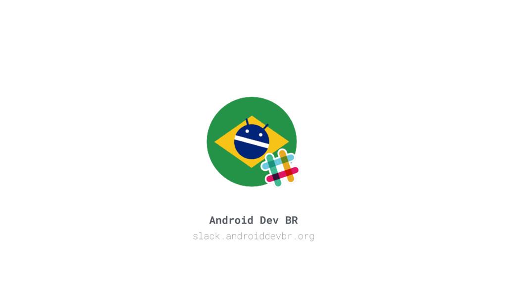 Android Dev BR slack.androiddevbr.org