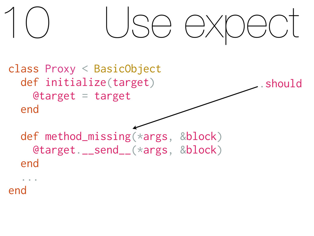 Use expect .should class Proxy < BasicObject de...