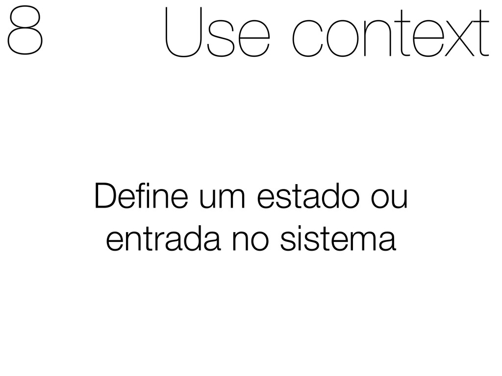 Use context Define um estado ou entrada no siste...