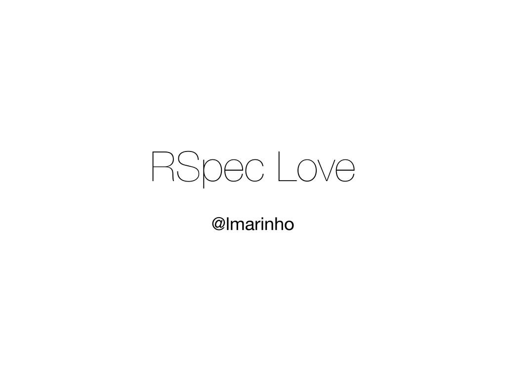 RSpec Love @lmarinho
