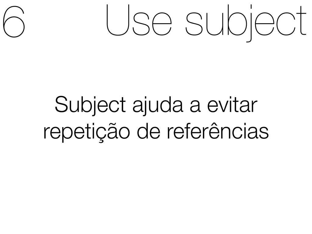 Use subject Subject ajuda a evitar repetição de...