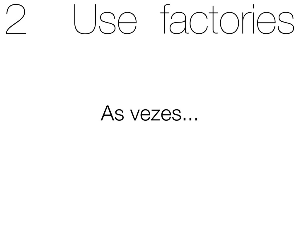 Use factories As vezes...