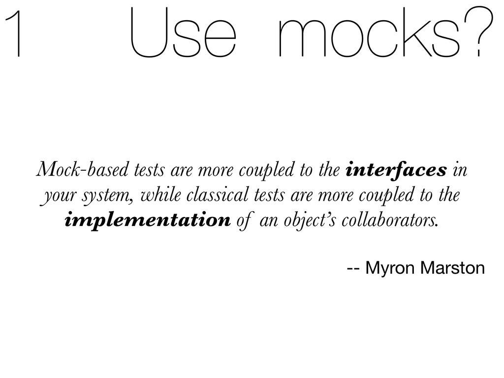Use mocks? Mock-based tests are more coupled to...