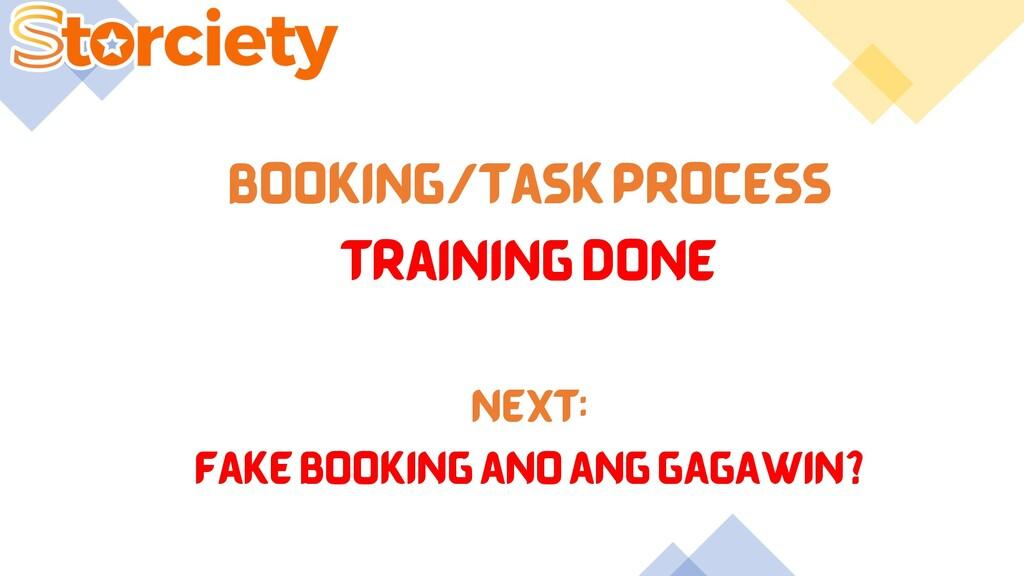 BOOKING/TASK PROCESS TRAINING DONE NEXT: FAKE B...