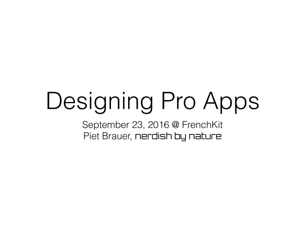 Designing Pro Apps September 23, 2016 @ FrenchK...