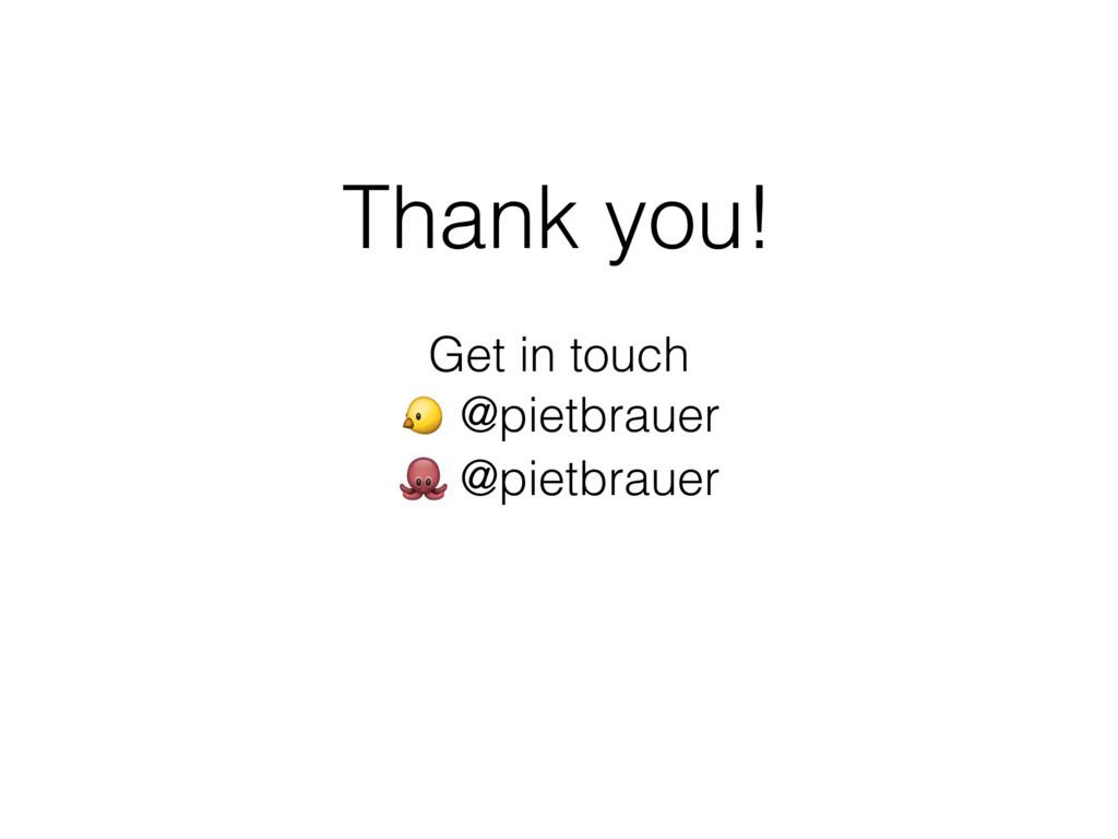 Thank you! Get in touch  @pietbrauer  @pietbrau...