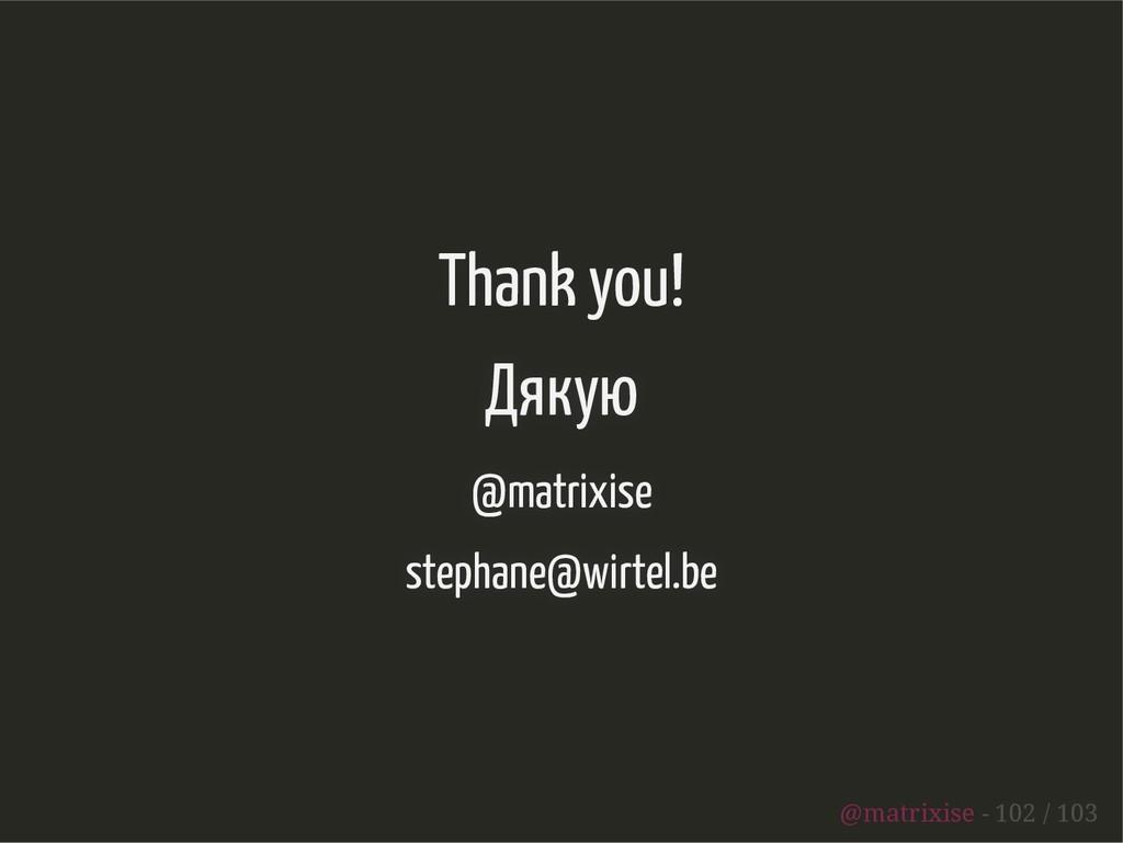Thank you! Дякую @matrixise stephane@wirtel.be ...
