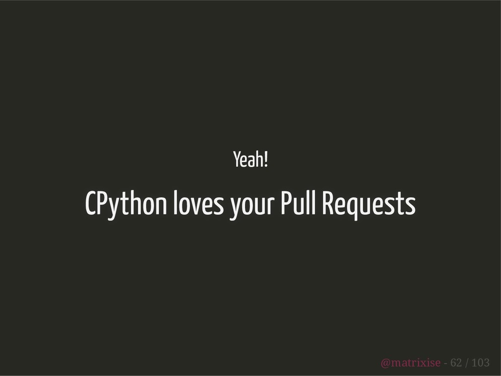 Yeah! CPython loves your Pull Requests @matrixi...