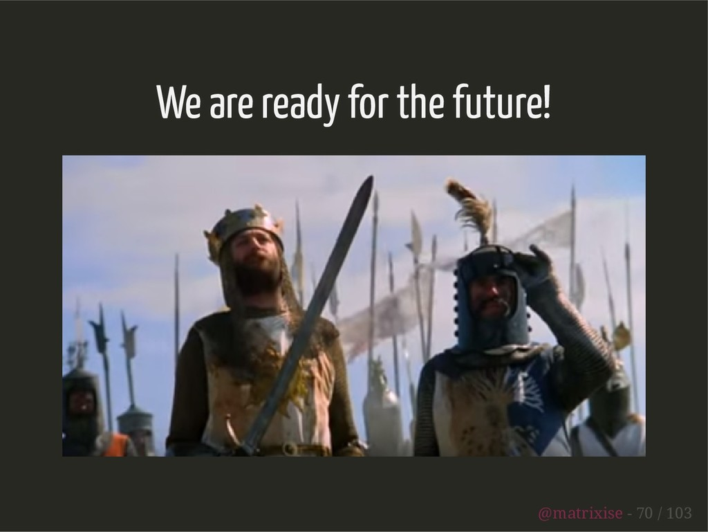 We are ready for the future! @matrixise - 70 / ...