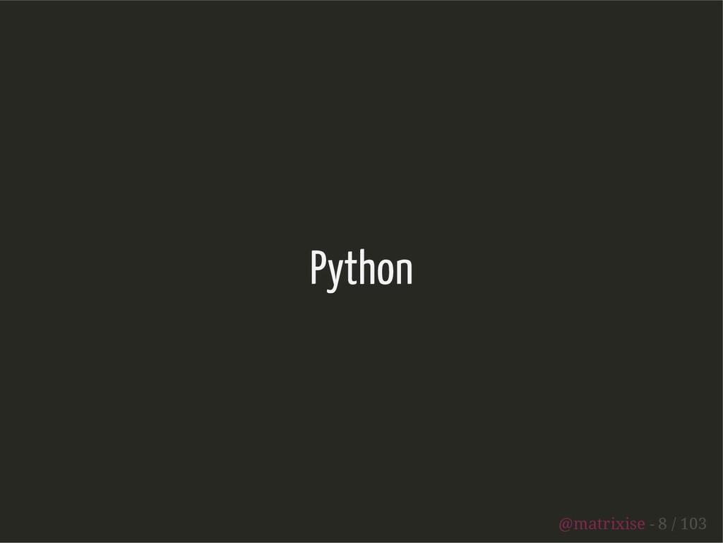 Python @matrixise - 8 / 103