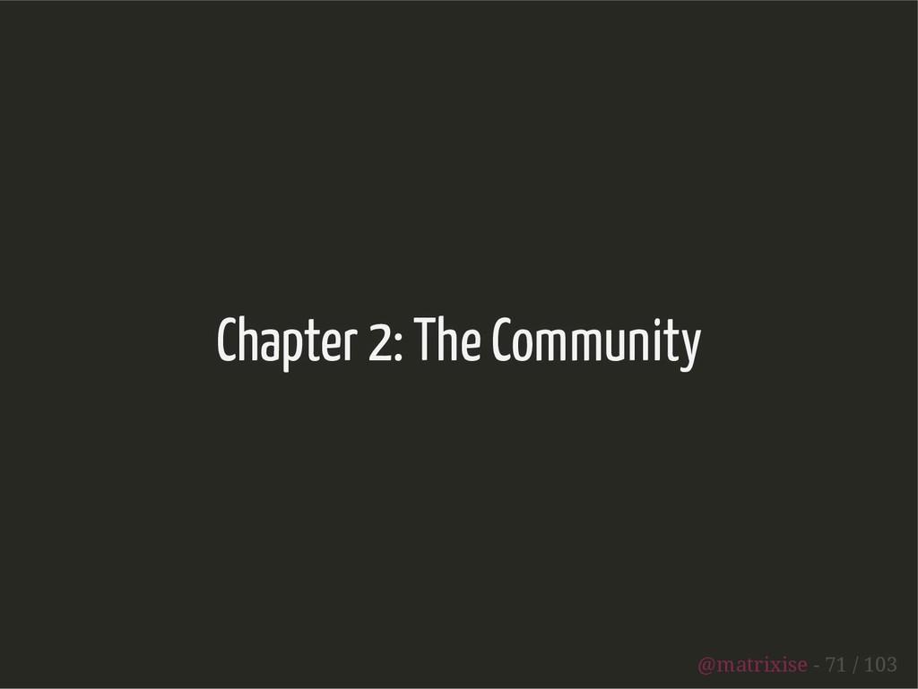 Chapter 2: The Community @matrixise - 71 / 103