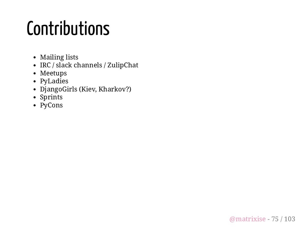 Contributions Mailing lists IRC / slack channel...