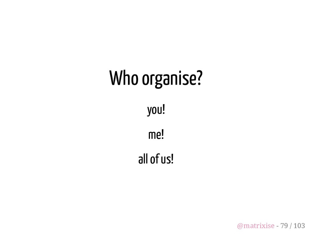 Who organise? you! me! all of us! @matrixise - ...