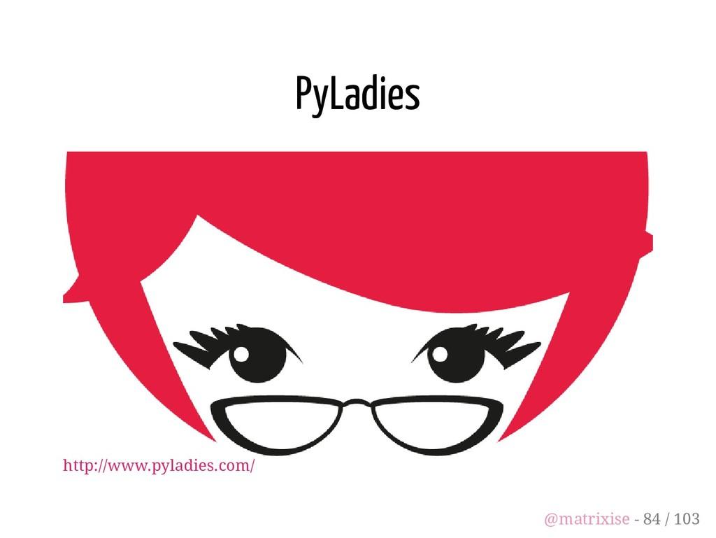 PyLadies http://www.pyladies.com/ @matrixise - ...