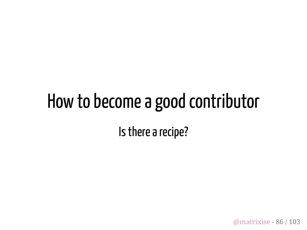 How to become a good contributor Is there a rec...