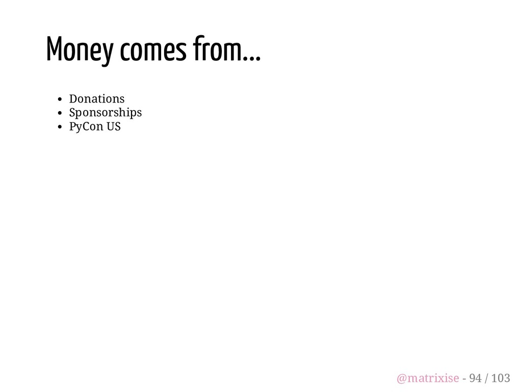 Money comes from... Donations Sponsorships PyCo...