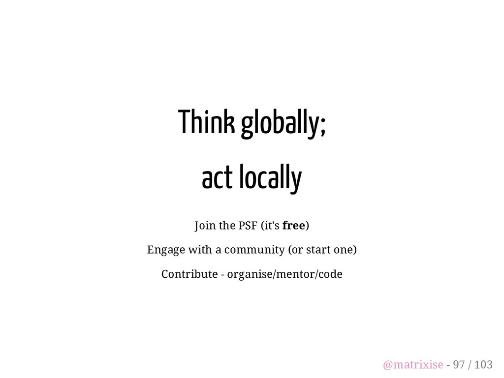 Think globally; act locally Join the PSF (it's ...