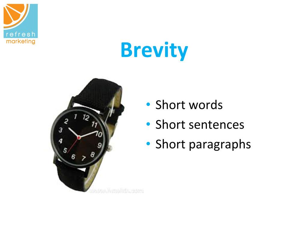 Brevity      • Short words ...