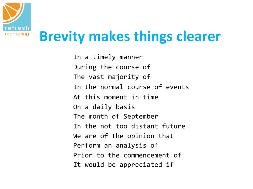 Brevity makes things clearer   In...
