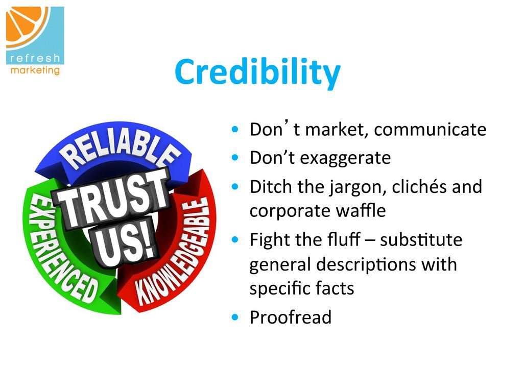 Credibility   • Don't market, communi...