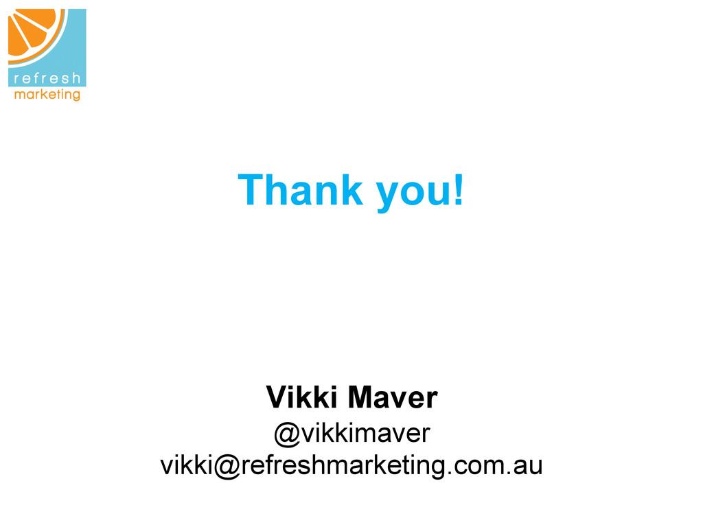 Thank you! Vikki Maver @vikkimaver vikki@refres...