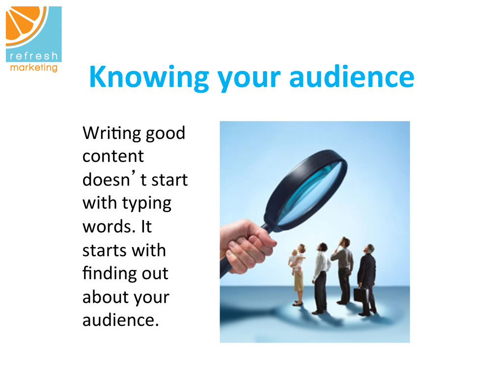 Knowing your audience   Wri=ng good...