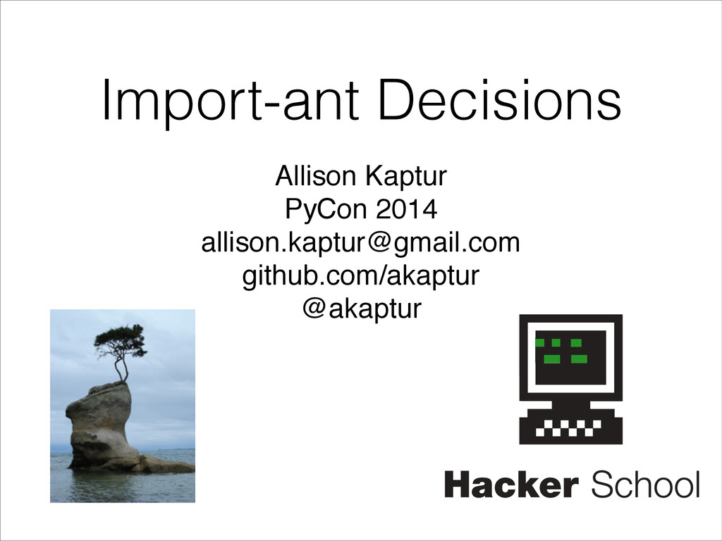 Import-ant Decisions Allison Kaptur! PyCon 2014...