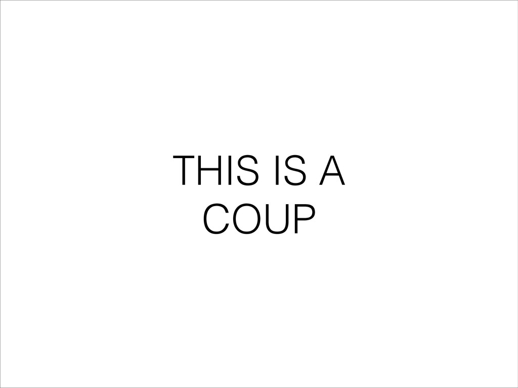 THIS IS A COUP